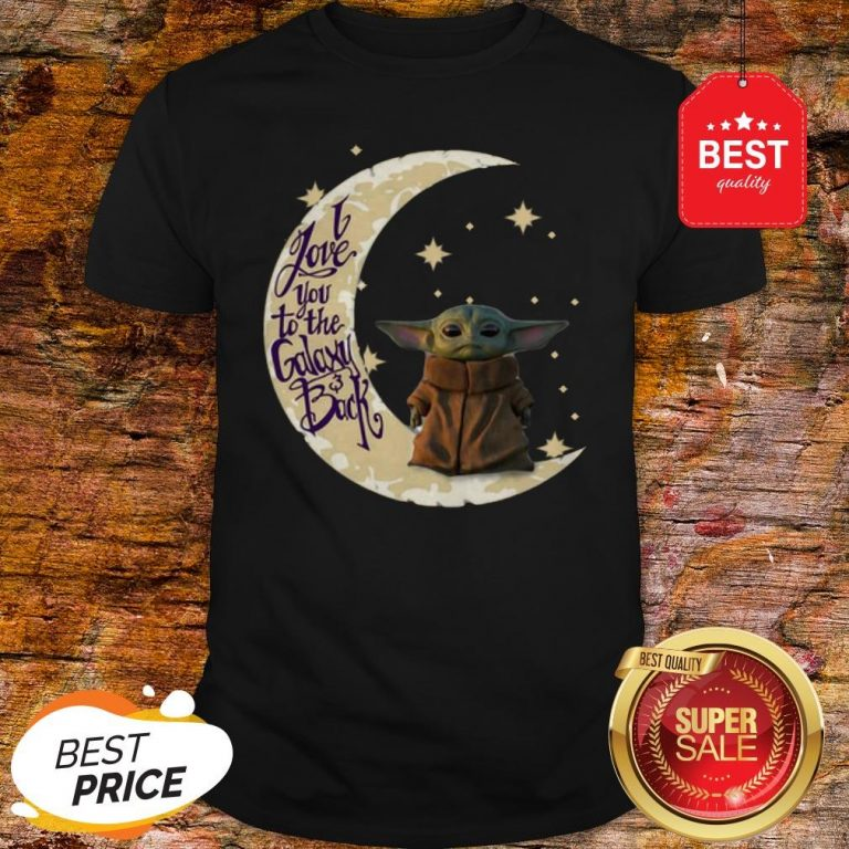 Baby Yoda Moon I Love You To The Galaxy And Back Star Wars Shirt