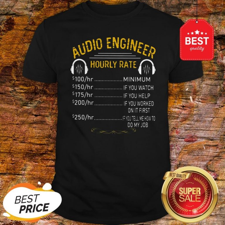 Official Audio Engineer Hourly Rate Shirt