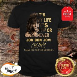 It's My Life It's Now Or Never Jon Bon Jovi Signatures Thank You For The Memories Shirt