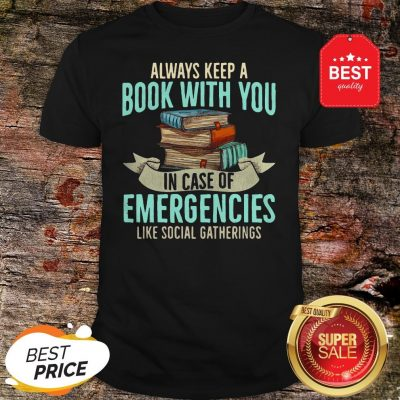 Official Always Keep A Book With You In Case Of Emergencies Like Social Gatherings Shirt