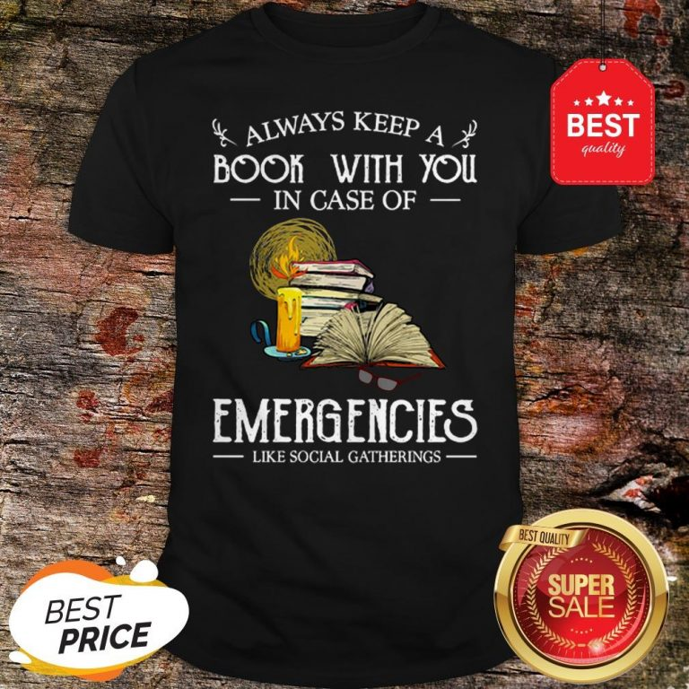 Official Always Keep A Book With You In Case Of Emergencies Social Gatherings Shirt
