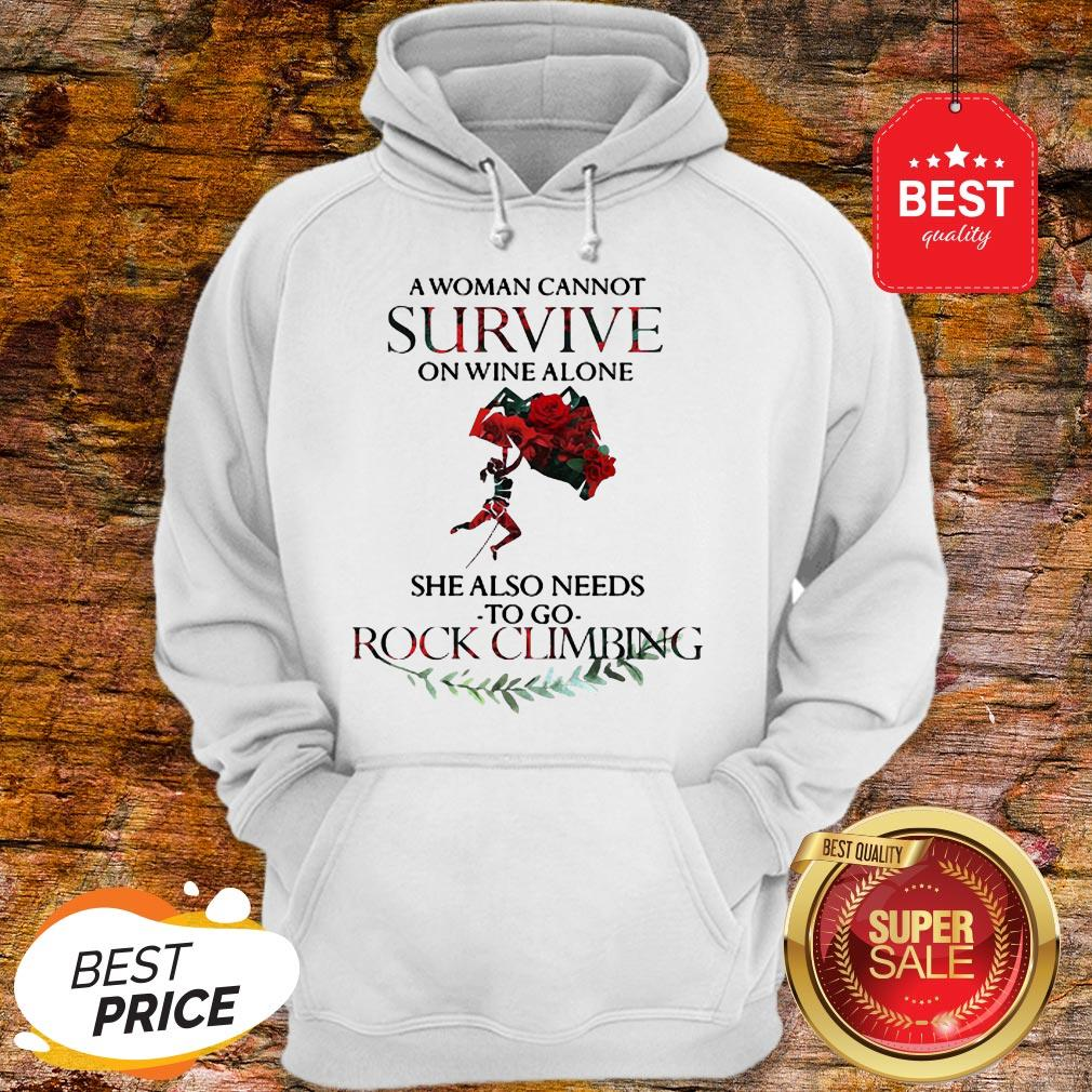 A Woman Cannot Survive On Wine Alone She Also Needs Rock Climbing Hoodie