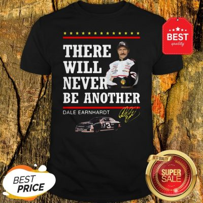 Official Dale Earnhardt There Will Never Be Another Signature Shirt