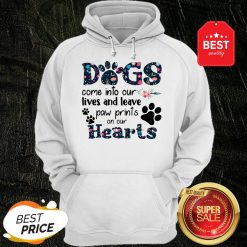 Dogs Come Into Our Lives And Leave Paw Prints On Our Hearts Hoodie