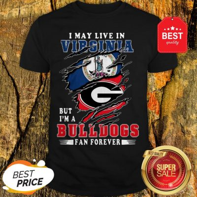 I May Live In Virginia But I'm A Georgia Bulldogs Fan Forever Shirt