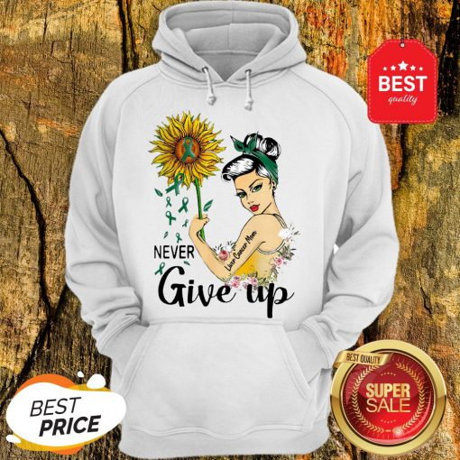 Never Give Up Liver Cancer Mom Cancer Awareness Girl Sunflower Hoodie
