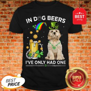 Official American Cocker Spaniel In Dog Beers I've Only Had One Shirt