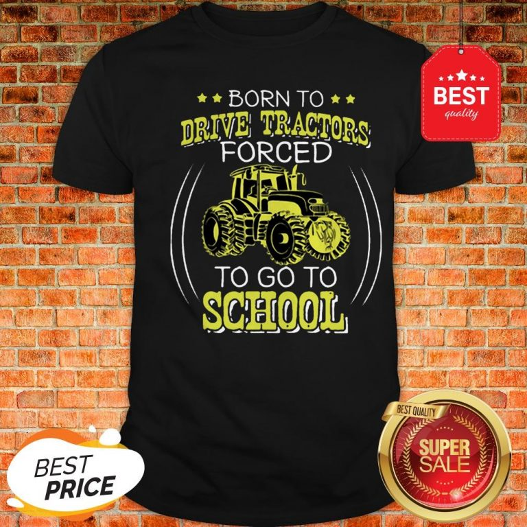 Official Born To Drive Tractors Forced To Go To School Shirt