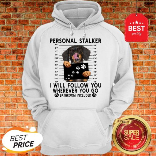 Official Dachshund Personal Stalker I Will Follow You Wherever Bathroom Hoodie