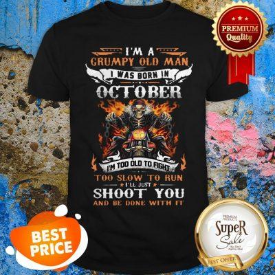 I'm A Grumpy Old Man I Was Born In October I'll Just Shoot You Shirt