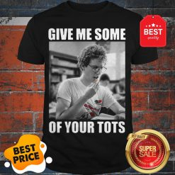 Official Napoleon Dynamite Give Me Some Of Your Tots Shirt