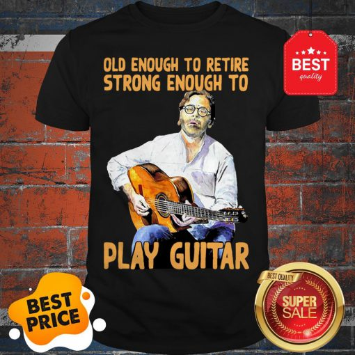 Official Old Enough To Retire Strong Enough To Play Guitar Shirt