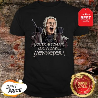 Official Geralt You're Tearing Me Apart Yennefer The Witcher Shirt