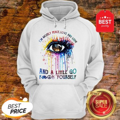 Official Eye Colors I'm Mostly Peace Love And Light And A Little Go Fuck Yourself Hoodie