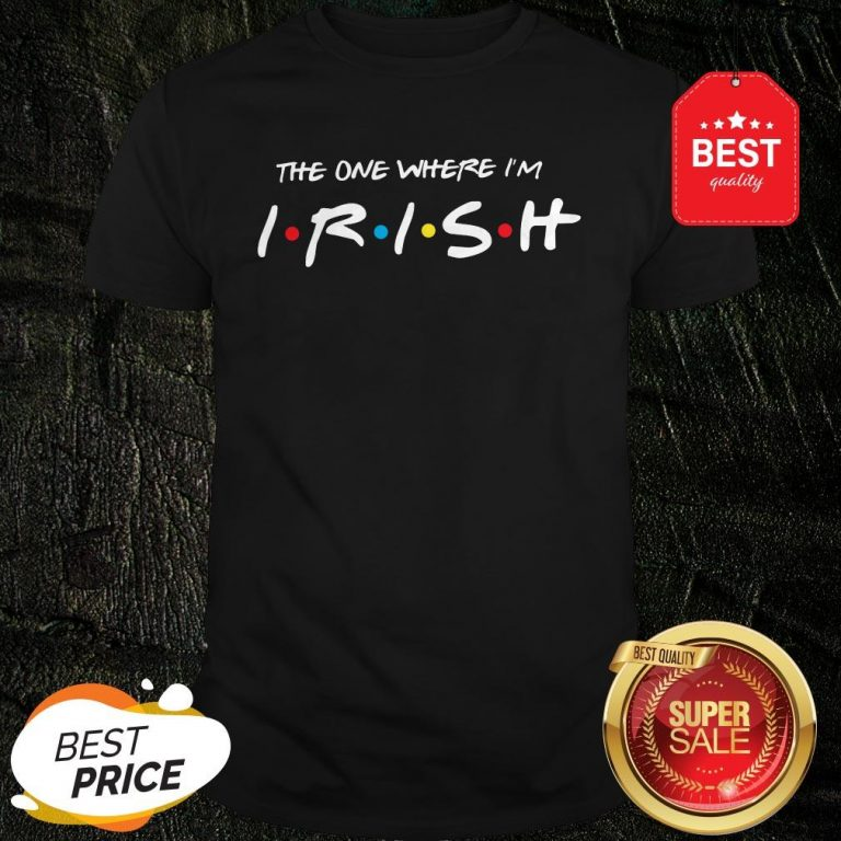 Official Friends The One Where I'm Irish St. Patrick's Day Shirt