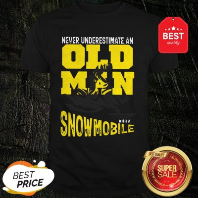 Official Never Underestimate An Old Man With A Snowmobile Shirt