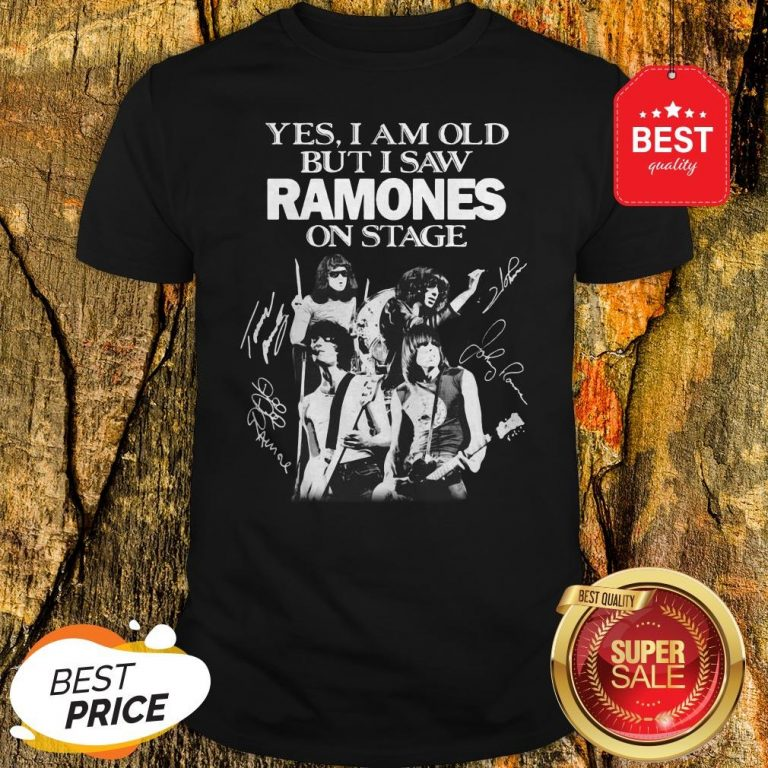 Official Yes I Am Old But I Saw Ramones On Stage Signatures Shirt