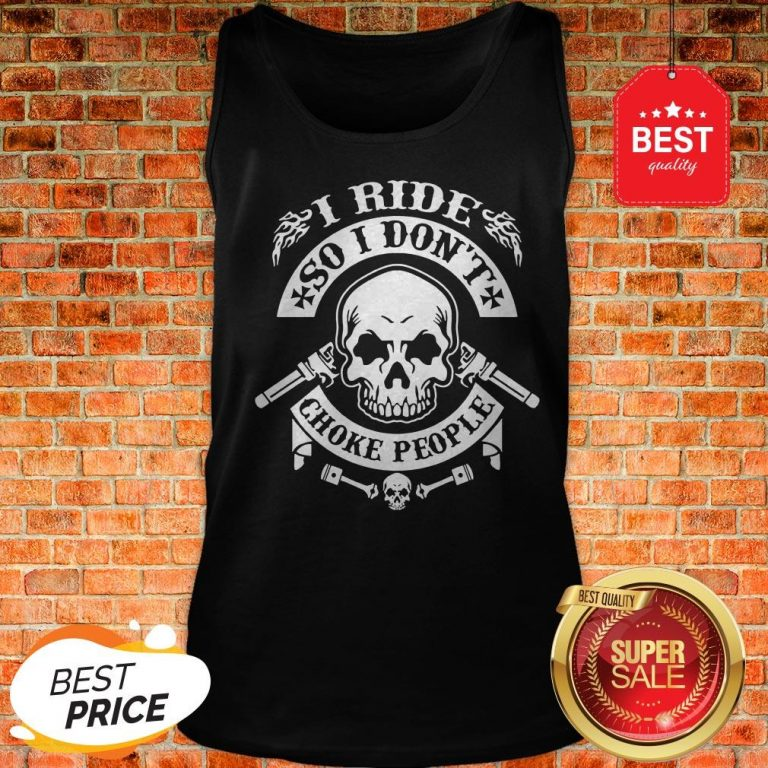 Official Skull I Ride So I Don't Choke People Tank Top