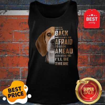 Beagle When It Is Too Hard To Look Back And You Are Too Afraid Tank Top