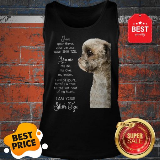 I Am Your Friend Your Partner Your Shih Tzu You Are My Life Love Tank Top