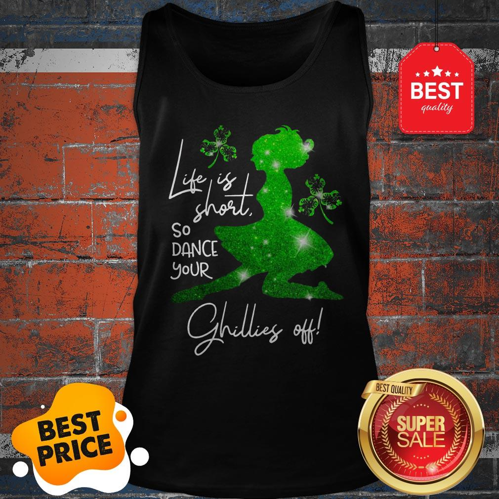 Life Is Short So Dance Your Ghillies Off St. Patrick's Day Tank Top