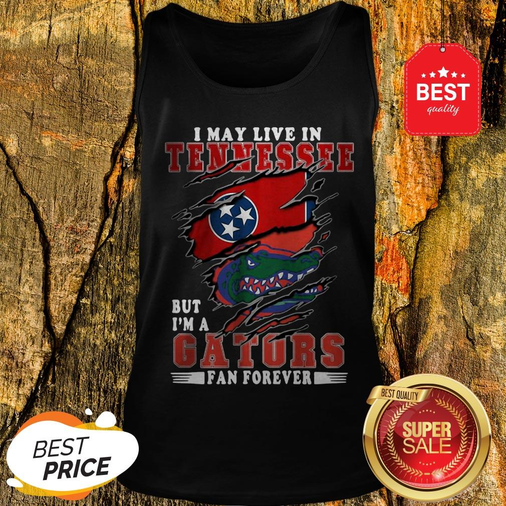 I May Live In Tennessee But I'm A Gators Fan Forever Tank Top