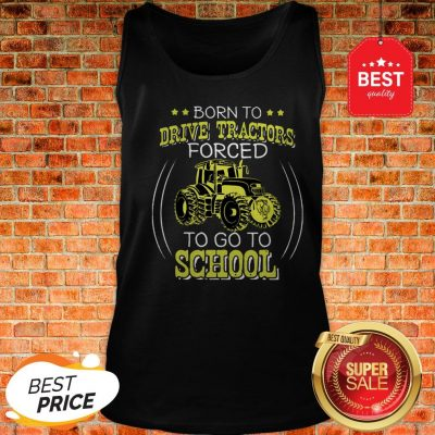 Official Born To Drive Tractors Forced To Go To School Tank Top