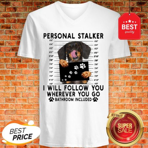 Official Dachshund Personal Stalker I Will Follow You Wherever Bathroom V-Neck