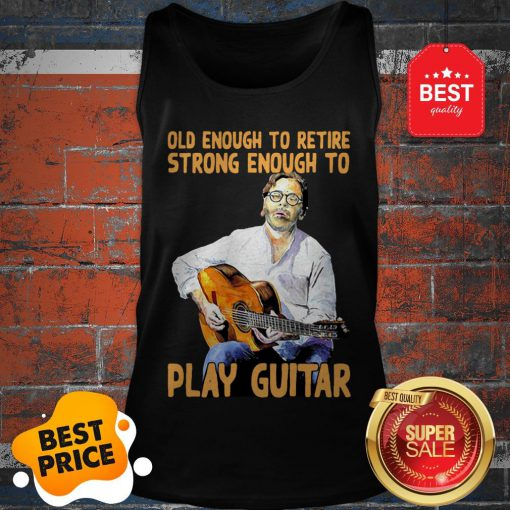 Official Old Enough To Retire Strong Enough To Play Guitar Tank Top