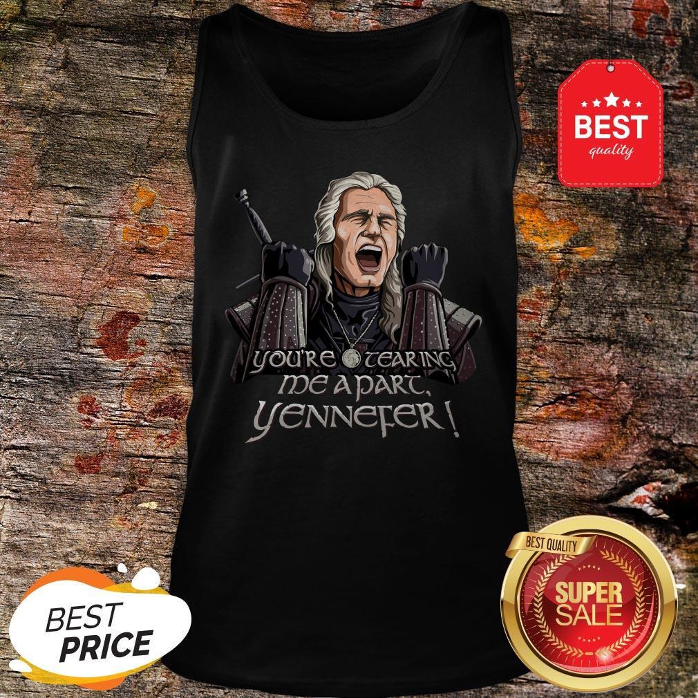 Official Geralt You're Tearing Me Apart Yennefer The Witcher Tank Top