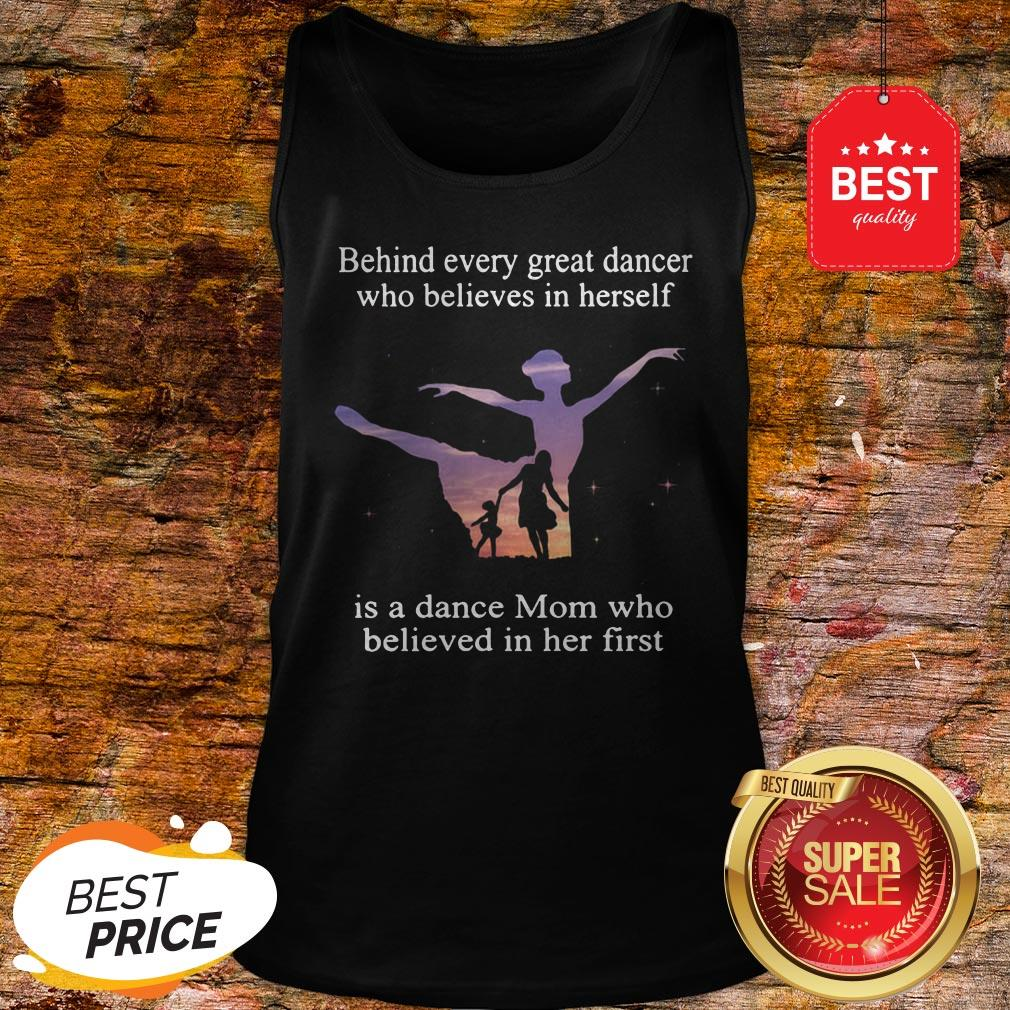 Official Behind Every Ballet Dancer Who Believes In Herself Is Ballet Mom Tank Top