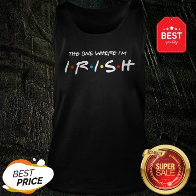 Official Friends The One Where I'm Irish St. Patrick's Day Tank Top