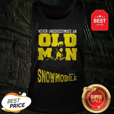 Official Never Underestimate An Old Man With A Snowmobile Tank Top