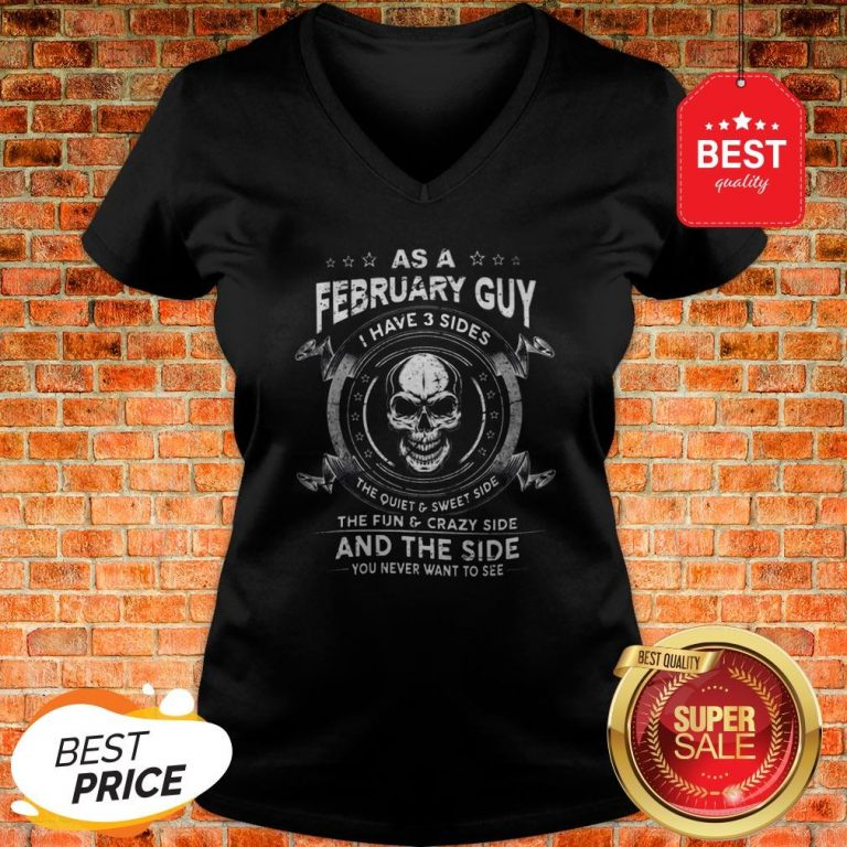 Skull As A February Guy I Have 3 Sides The Quiet And Sweet Side V-Neck