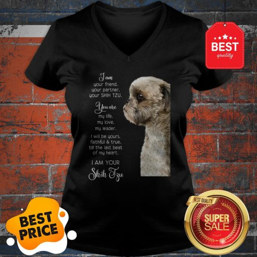 I Am Your Friend Your Partner Your Shih Tzu You Are My Life Love V-Neck
