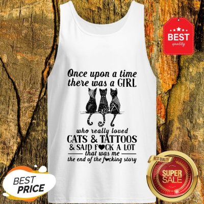 Once Upon A Time There Was A Girl Who Really Loved Cats And Tattoos And Said Fuck A Lot Tank Top