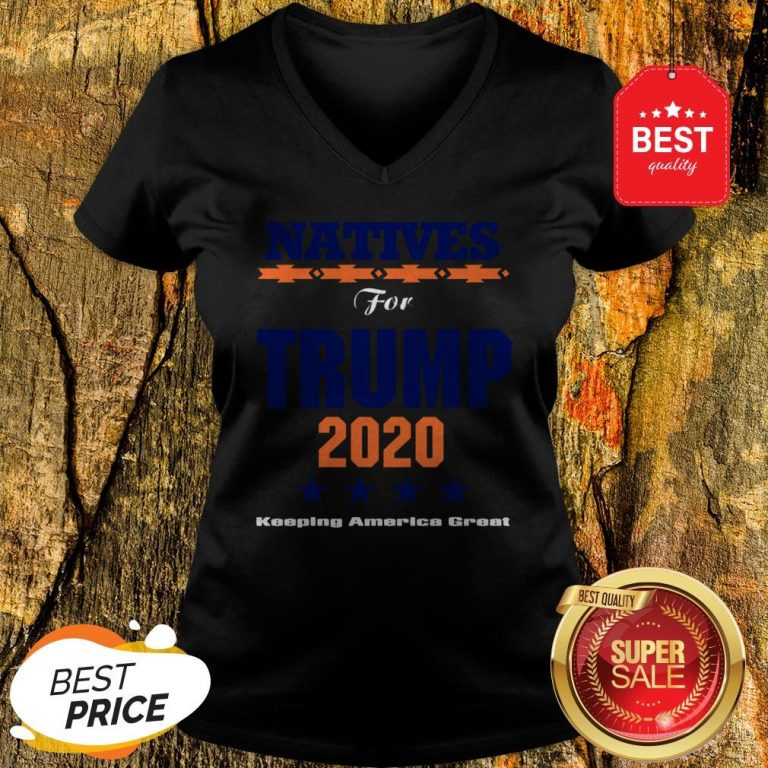Official Natives For Trump 2020 Keeping America Great V-Neck