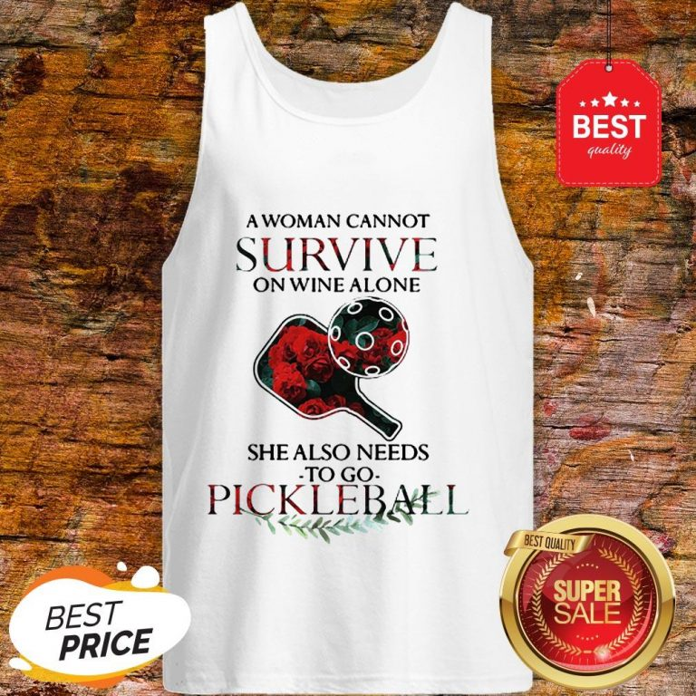A Woman Cannot Survive On Wine Alone She Also Needs Pickleball Tank Top