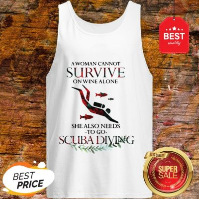 A Woman Cannot Survive On Wine Alone She Also Needs To Go Scuba Diving Tank Top
