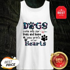 Dogs Come Into Our Lives And Leave Paw Prints On Our Hearts Tank Top
