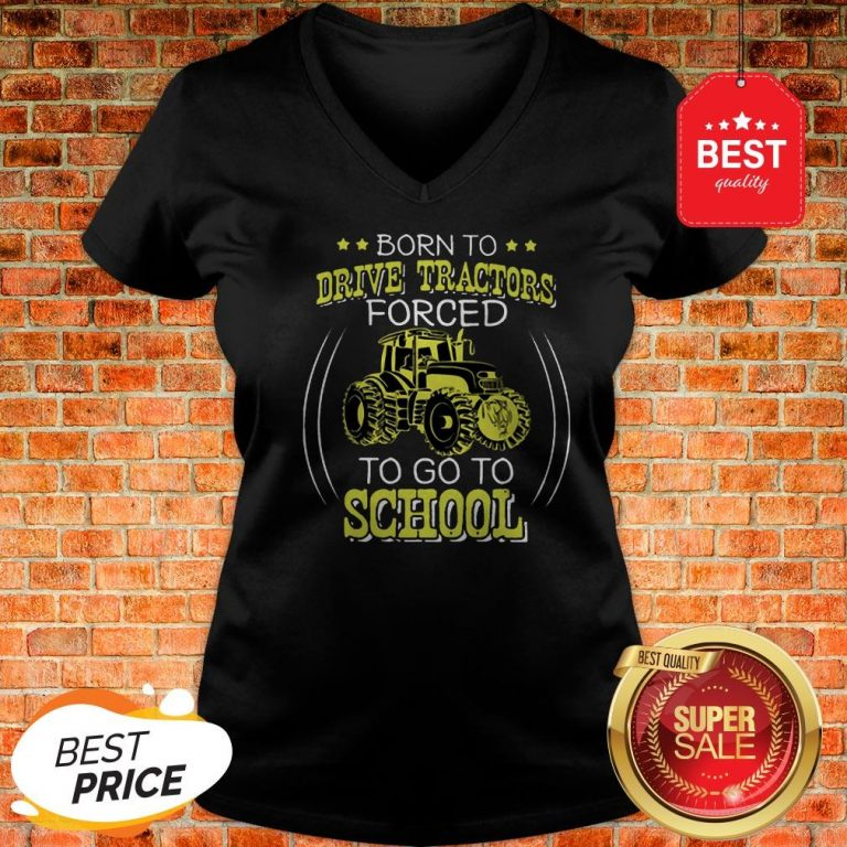 Official Born To Drive Tractors Forced To Go To School V-Neck