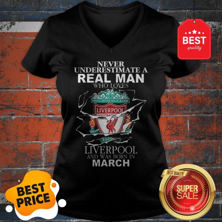 Official Never Underestimate Real Man Who Loves Liverpool Born In March V-Neck