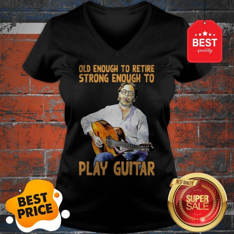 Official Old Enough To Retire Strong Enough To Play Guitar V-Neck