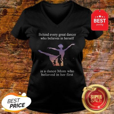 Official Behind Every Ballet Dancer Who Believes In Herself Is Ballet Mom V-Neck