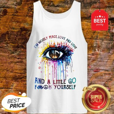 Official Eye Colors I'm Mostly Peace Love And Light And A Little Go Fuck Yourself Tank Top