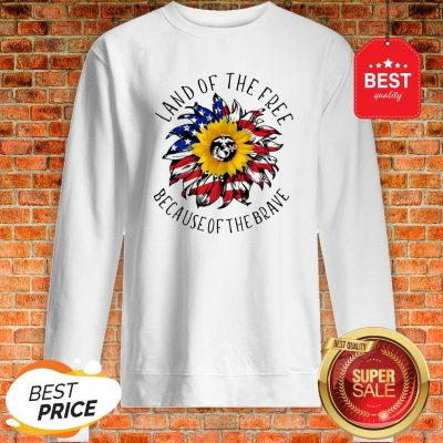 Sunflower American Land Of The Free Because Of The Brave Sweatshirt
