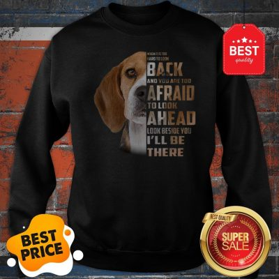 Beagle When It Is Too Hard To Look Back And You Are Too Afraid Sweatshirt