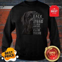 Cane Corso When It Is Too Hard To Look Back And You Are Too Sweatshirt