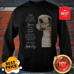 I Am Your Friend Your Partner Your Shih Tzu You Are My Life Love Sweatshirt