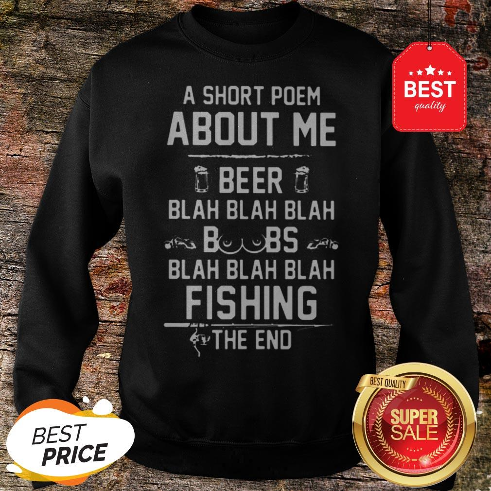 A Short Poem About Me Beer Blah Boobs Blah And Fishing The End Sweatshirt